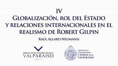 Cuaderno IV - Raúl Allard Neumann - Globalización, rol del Estado y relaciones internacionales en el realismo de Robert Gilpin