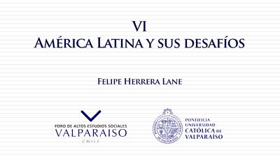 Cuaderno VI - Felipe Herrera Lane - América Latina y sus desafíos