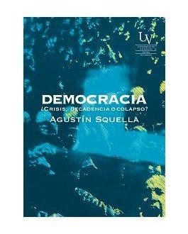 """Democracia ¿Crisis, decadencia o colapso?"""